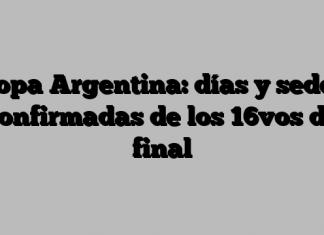 Copa Argentina: días y sedes confirmadas de los 16vos de final