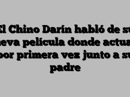 El Chino Darín habló de su nueva película donde actuará por primera vez junto a su padre