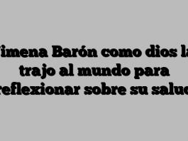 Jimena Barón como dios la trajo al mundo para reflexionar sobre su salud